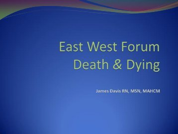 East West Forum Death & Dying James Davis RN, MSN, MAHCM