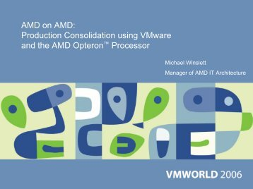 AMD on AMD: Production Consolidation using VMware and the ...