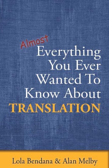 everything_you_ever_wanted_to_know_about_translation_melby_bendana