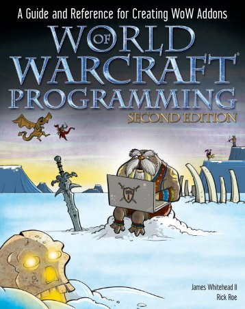 Wiley-World.of.Warcraft.Programming.A.Guide.and.Reference.for.Creating.WoW.Addons