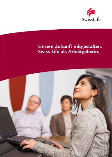 Unsere Zukunft mitgestalten. Swiss Life als Arbeitgeberin.