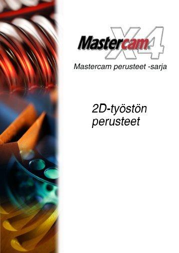 Mastercam X4 - 2D-työstön perusteet - Mastercam.fi