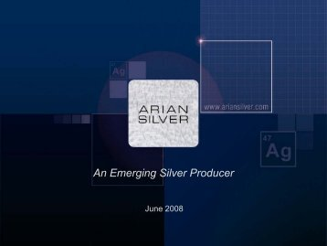 An Emerging Silver Producer - Arian Silver Corporation