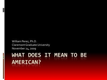 What does it mean to be American? - William Perez, Ph.D.