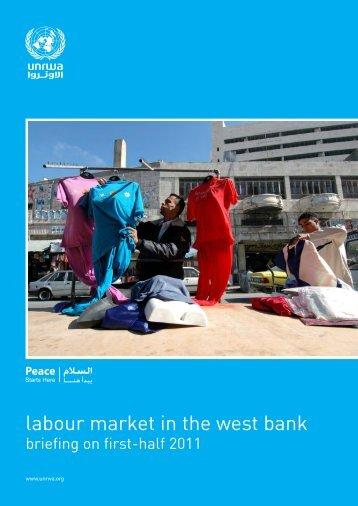 West Bank labour market briefing - first half 2011 - Unrwa
