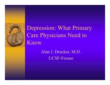 Depression: What Primary Care Physicians Need to ... - UCSF Fresno