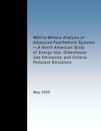 Well-to-Wheels Analysis of Advanced Fuel/Vehicle Systems - A ...