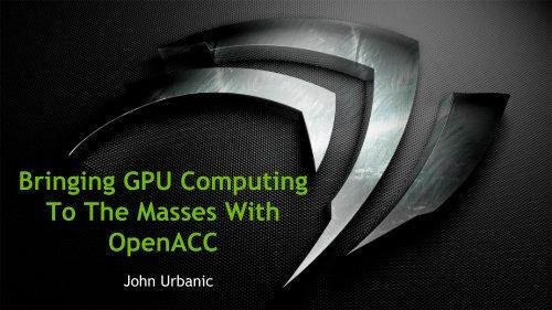 Bringing GPU Computing to the Masses with OpenACC