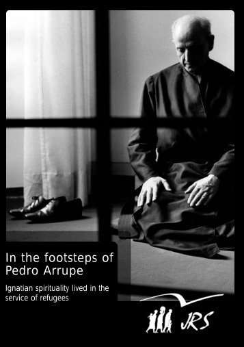 In the footsteps of Pedro Arrupe - Jesuit Refugee Service | USA