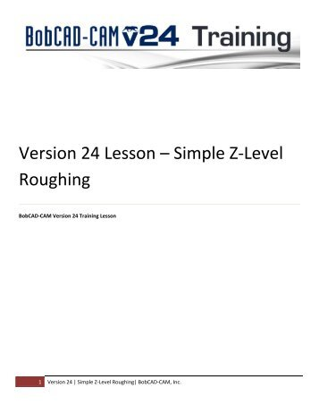 Version 24 Lesson – Simple Z-Level Roughing - BobCAD-CAM