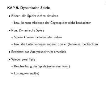 KAP 9. Dynamische Spiele • Bisher: alle Spieler ziehen simultan ...