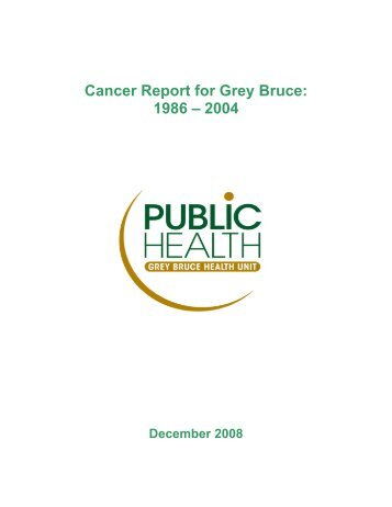 Cancer Report for Grey Bruce: 1986 – 2004 - Grey Bruce Health Unit