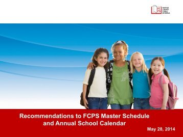 Recommendations to FCPS Master Schedule and Annual School Calendar - 5-28-2014 - Final SB Presentation