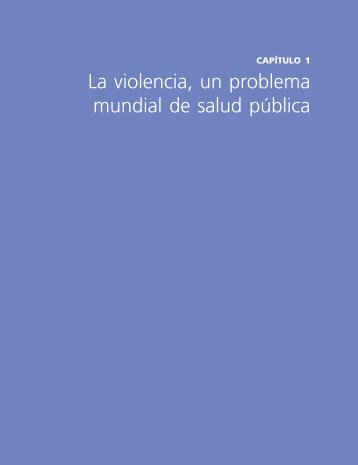 Capítulo 1. La violencia, un problema mundial de ... - libdoc.who.int