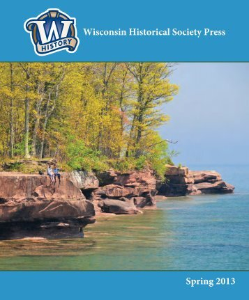 WHS Press Spring 2013 Catalog - Wisconsin Historical Society