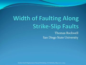 T. Rockwell, San Diego State University (strike-slip faults) - PEER