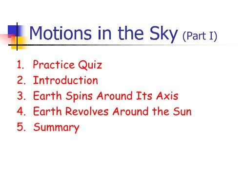 (Part I) 1. Practice Quiz 2. Introduction 3. Earth Spins Around Its Axis ...