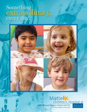 2005 Annual Report HigHligHts - Mattel Children's Hospital at UCLA