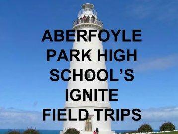 ABERFOYLE PARK HIGH SCHOOL'S IGNITE FIELD TRIPS - AAEGT