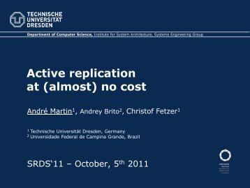 Active replication at (almost) no cost - Se.inf.tu-dresden.de