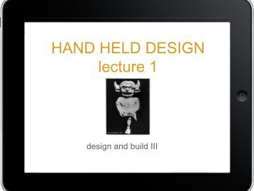 HAND HELD DESIGN lecture 1 - Shaun Belcher