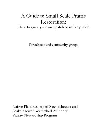 A Guide to Small Scale Prairie Restoration: - Native Plant Society of ...