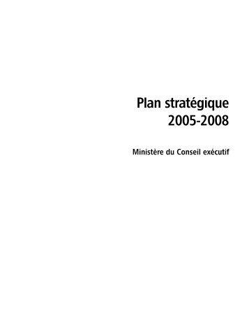 Plan stratégique 2005-2008 - Conseil exécutif - Gouvernement du ...
