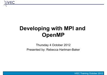 Developing with MPI and OpenMP - iVEC
