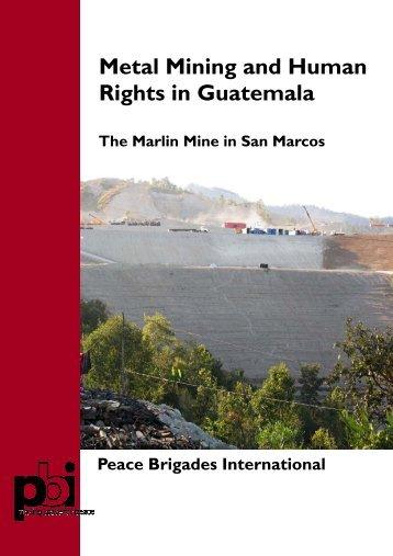 Metal Mining and Human Rights in Guatemala - Peace Brigades ...