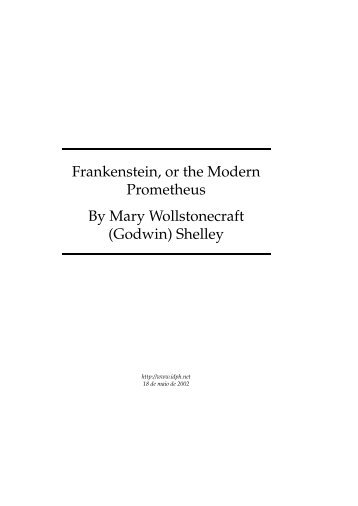 frankenstein modern prometheus essay Mary shelley's frankenstein or, the modern prometheus created a metaphoric lens through which change, particularly revolutionary change, got an alternative frankenstein makeover change could be desirable, but it could also spell disaster.