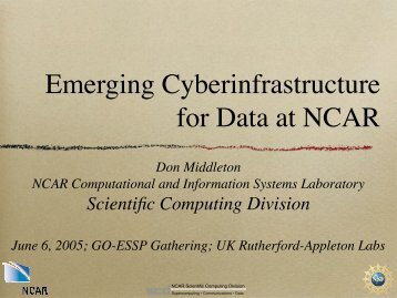 Emerging cyberinfrastructure for data at NCAR. - GO-ESSP - NOAA