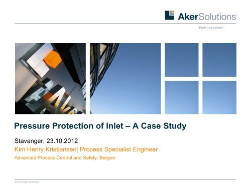 Pressure Protection of Inlet - A case study Kim ... - Aker Solutions