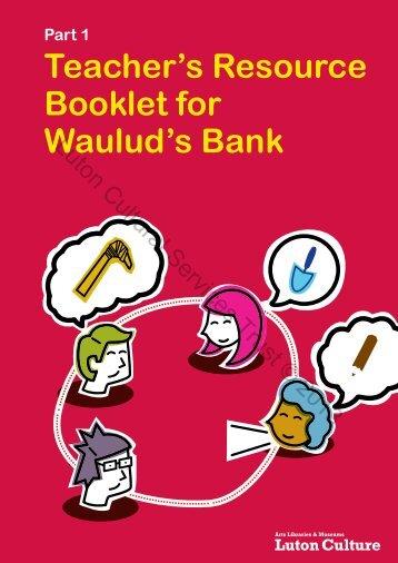 Part 1 Teacher's Resource Booklet for Waulud's Bank - Luton Culture