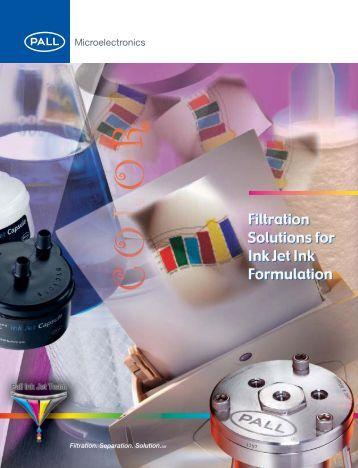 Filtration Solutions for Ink Jet Ink Formulation - Pall Corporation