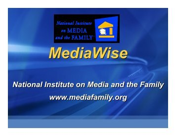 National Institute on Media and the Family www.mediafamily.org ...
