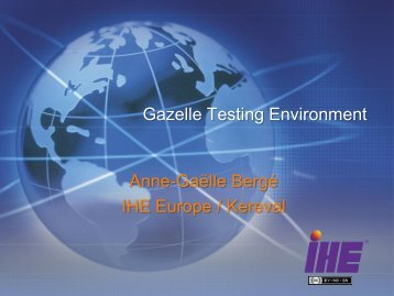 Gazelle Testing Environment Anne-Gaëlle Bergé IHE ... - IHE Wiki