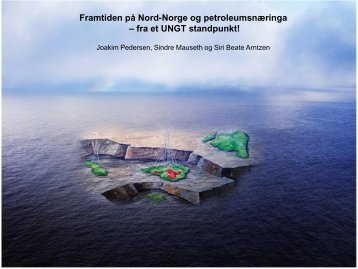 Framtiden på Nord-Norge og petroleumsnæringa – fra et ... - NPF