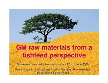 GM raw materials from a fishfeed perspective - Biotekforum