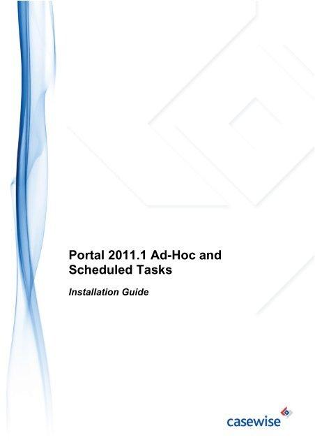 Portal 2011.1 Ad-Hoc and Scheduled Tasks - Installation ... - Casewise