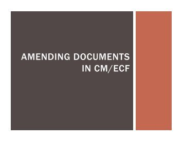 AMENDING DOCUMENTS IN CM/ECF - US Bankruptcy Court