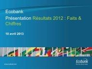 Ecobank Présentation Résultats 2012 : Faits & Chiffres