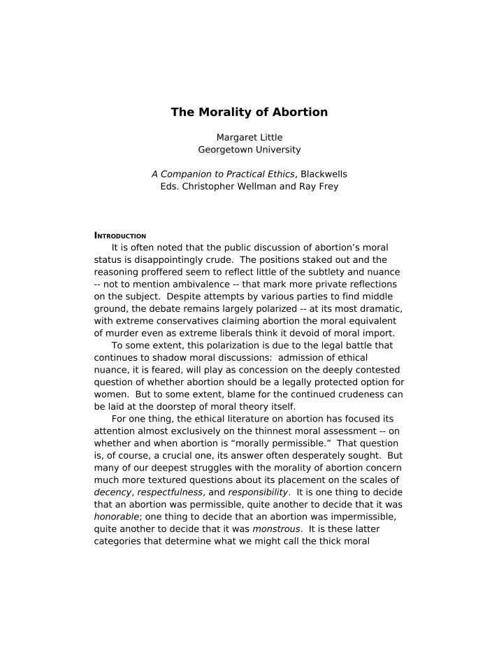 moral theory on abortion (10) i conclude that if an argument is to be mounted for allowing abortion in some or any cases, it cannot be begun by attempting to rule out the foetus altogether as a bearer of rights it is much less counter-intuitive, and much less morally repugnant, to attempt to argue that those rights may sometimes be overridden as i myself would be prepared.