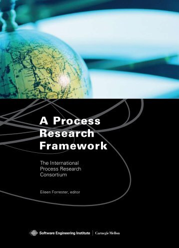 A Process Research Framework - Software Engineering Institute ...