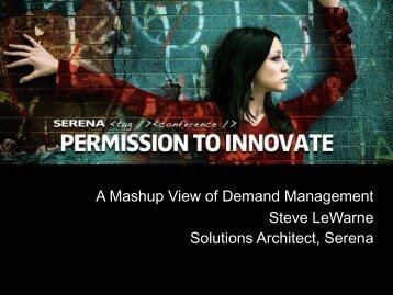 A Mashup View of Demand Management Steve ... - Serena Software