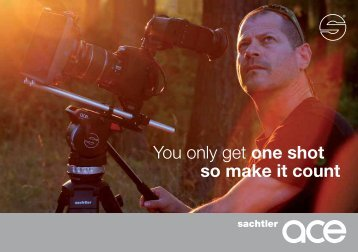 You only get one shot so make it count - Sachtler Ace