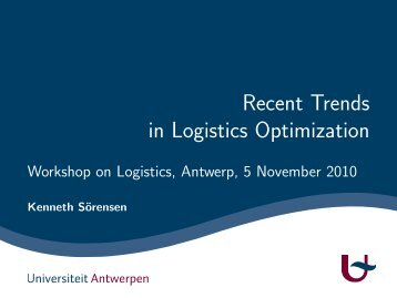Recent Trends in Logistics Optimization - Workshop on ... - ANT/OR