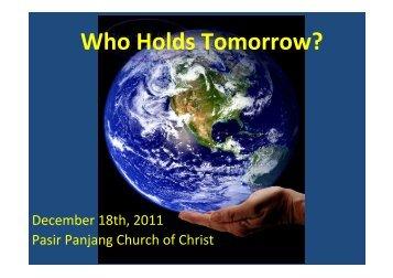 Who Holds Tomorrow? - Pasir Panjang Church of Christ Singapore