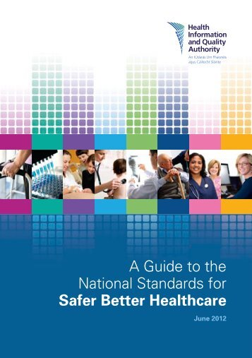 A Guide to the National Standards for Safer Better Healthcare - hiqa.ie