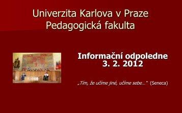 Informační odpoledne 3. 2. 2012 - Pedagogická fakulta - Univerzita ...