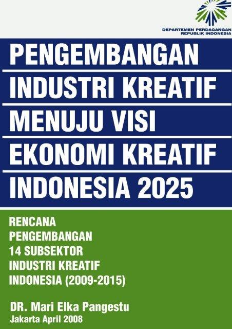 Rencana Pengembangan Industri Kreatif Menuju ... - Indonesia Kreatif